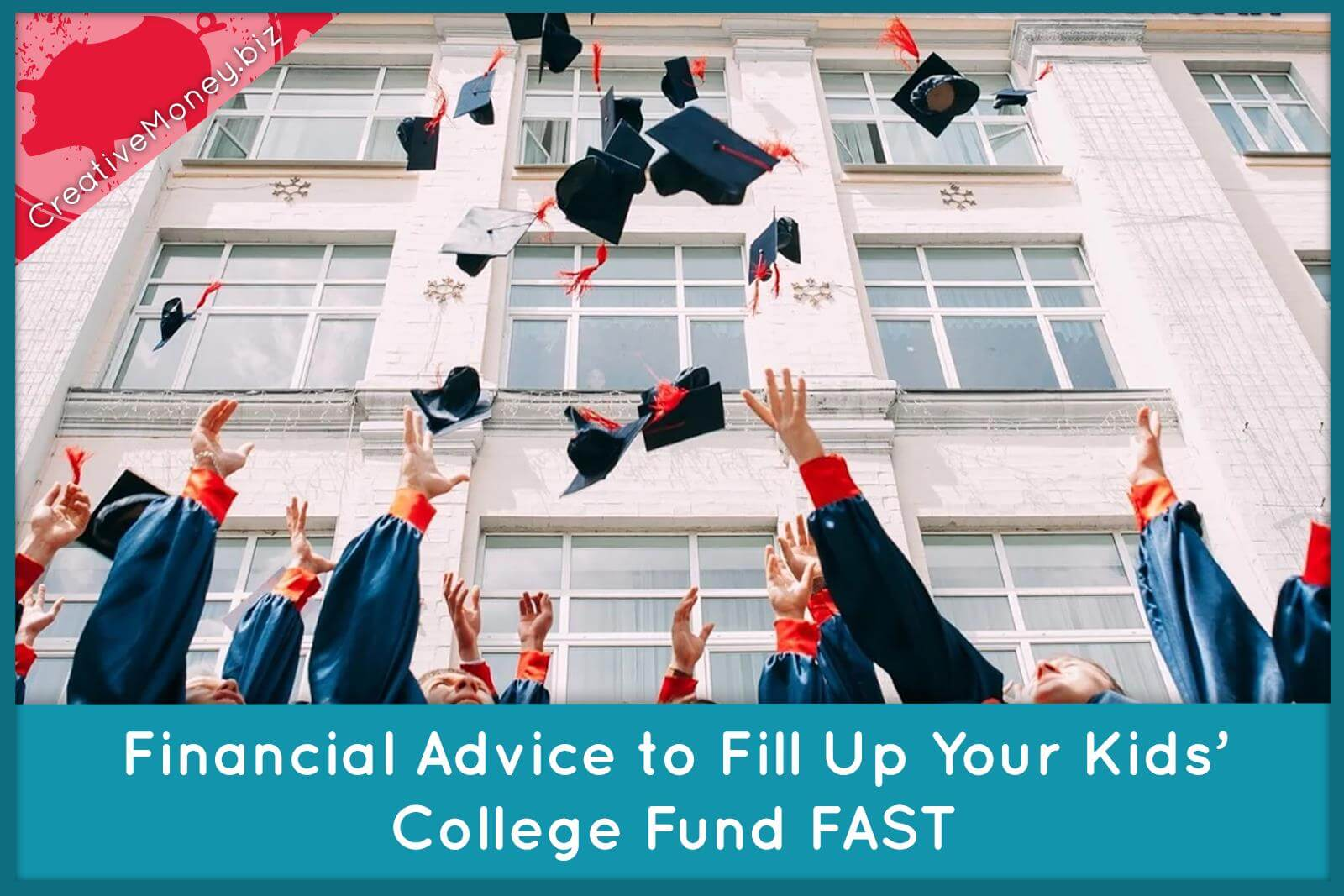 Financial Advice to Fill Up Your Kids' College Fund FAST