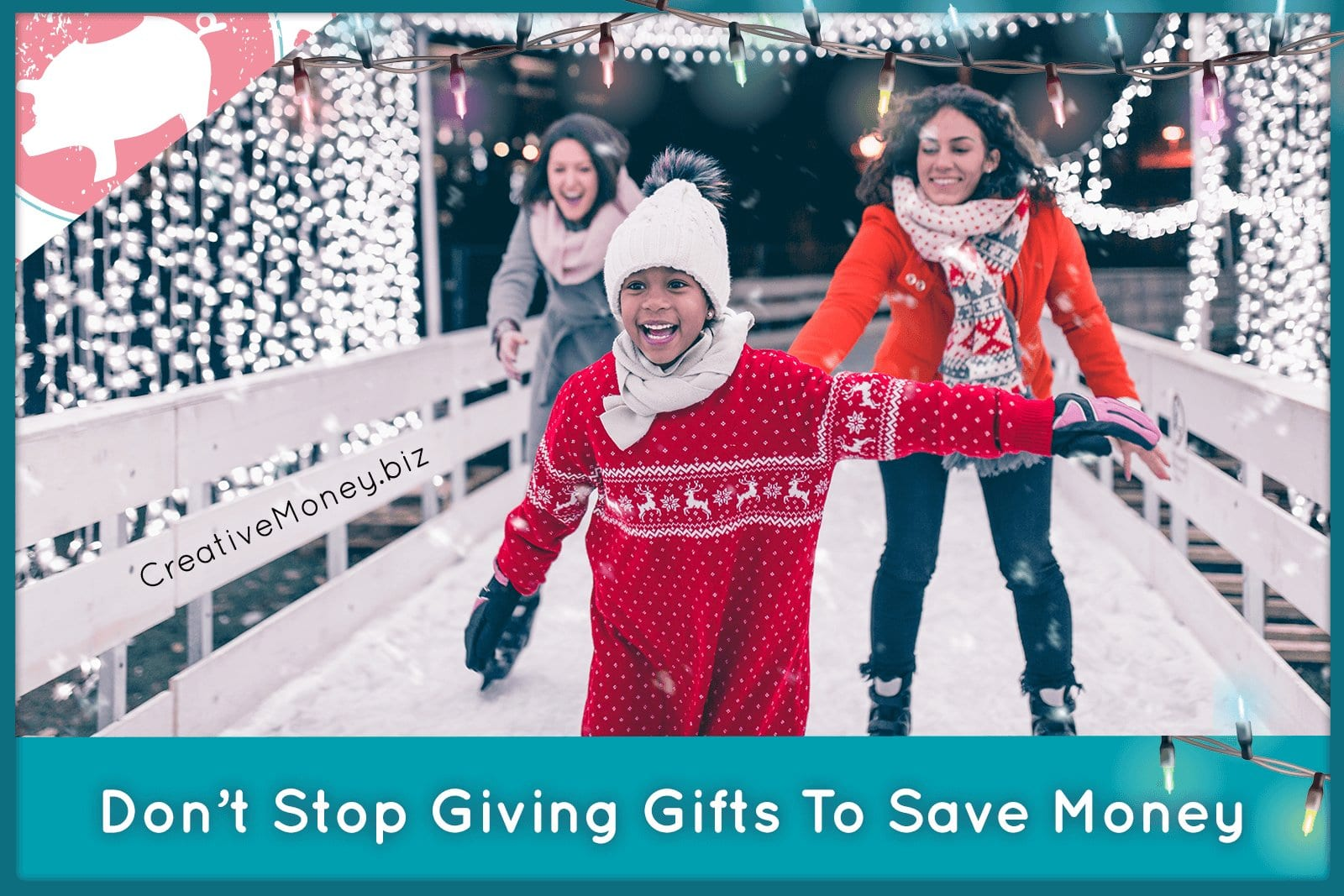 Don't Stop Giving Gifts to Save Money